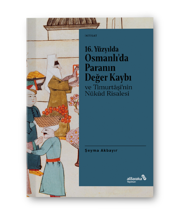 16. Yüzyılda Osmanlı'da Paranın Değer Kaybı ve Timurtâşî'nin Nükûd Risalesi
