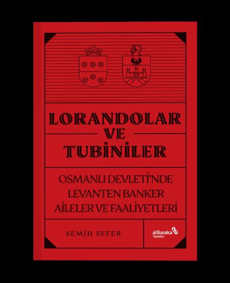 Lorandolar ve Tubiniler – Osmanlı Devleti'nde Levanten Banker Aileler ve Faaliyetleri