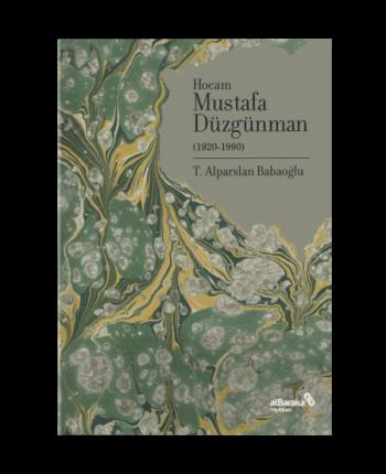 Doğumunun 100. Yılında Hocam Mustafa Düzgünman (1920-1990)