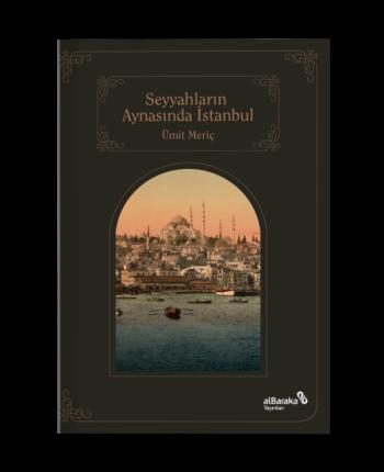 Seyyahların Aynasında Şehirlerin Sultanı İstanbul