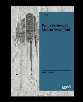 Politik Ekonomi ve Modern Sosyal Teori - Bir Giriş Denemesi