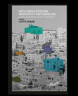 Müslüman Dünyada Medeniyet Tartışmaları: Çağdaş Düşüncede İslam ve Modernite
